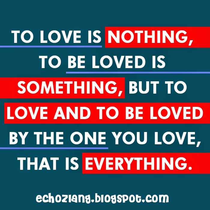 To love and to be loved by the one you love, that is everything.