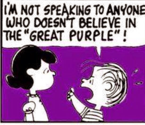 "I'm not speaking to anyone who doesn't believe in the ""great purple""!"