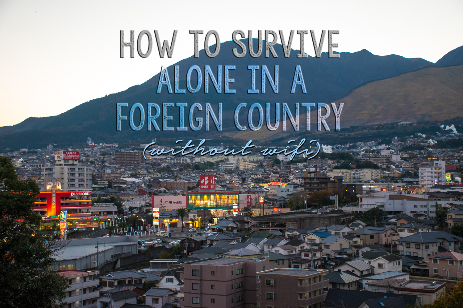 how to survive alone in a foreign country