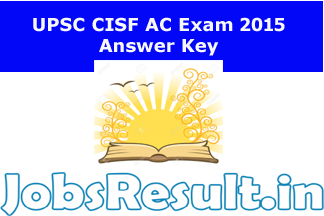 UPSC CISF AC Exam 2015 Answer Key