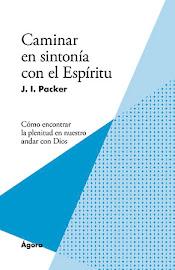 CAMINAR EN SINTONÍA CON EL ESPÍRITU – J. I. PACKER