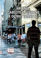 Arcanjo Isabelito Salustiano e Outras Crônicas
