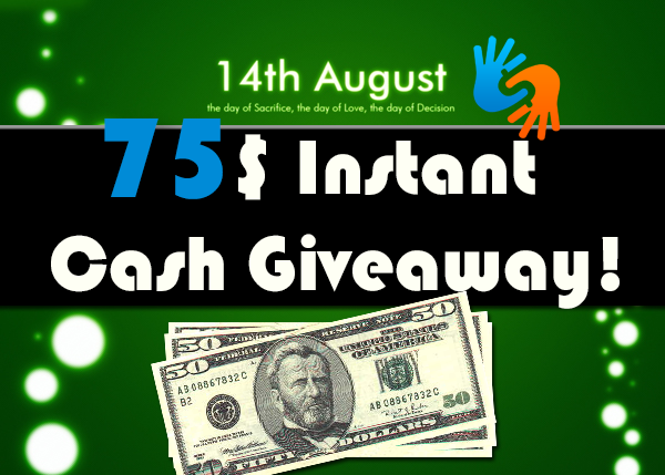 75$ Instant Cash Giveaway! - 14th August Independence Day Special!