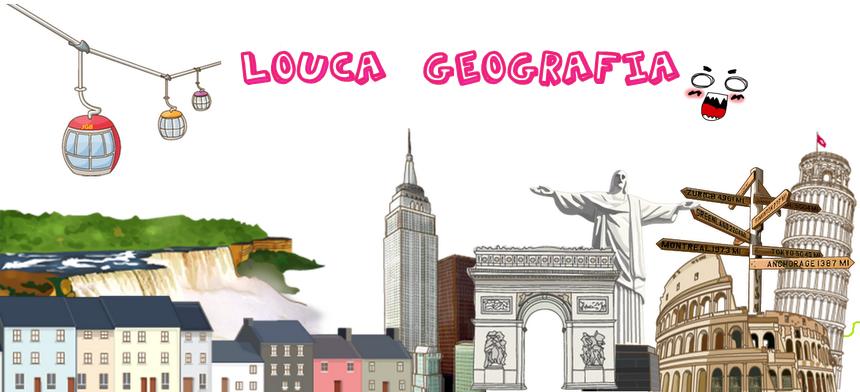 louca geografia