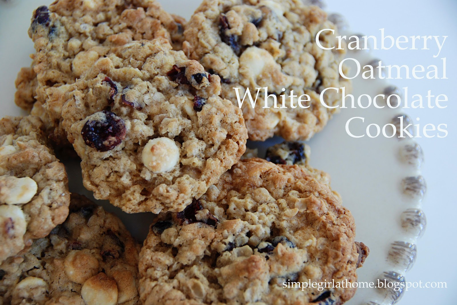 Simple Girl: Cranberry Oatmeal White Chocolate Cookies