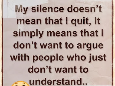 My silence doesn t mean that i quit it simply means that i don t want