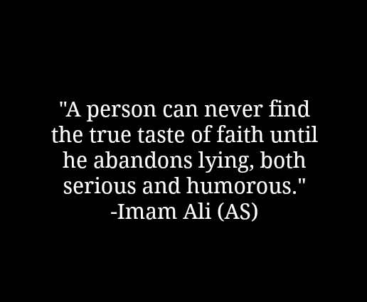 A person can never find the true taste of faith until he abandons lying, both serious and humorous.