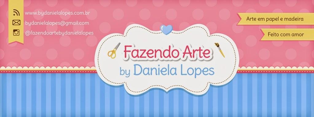 FAZENDO ARTE by Daniela Lopes