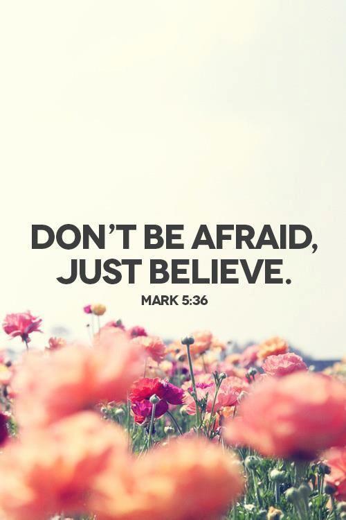 Don t be afraid just believe quot