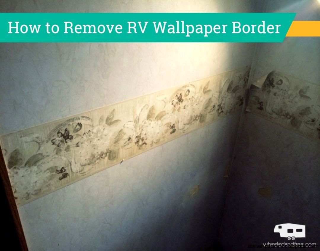 Adventures in Removing RV Wallpaper Border  Wheeled and Free