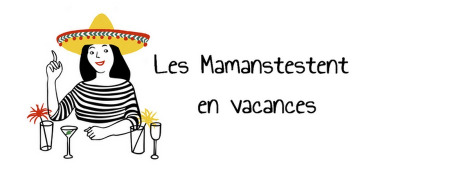 Les Mamanstestent en vacances!