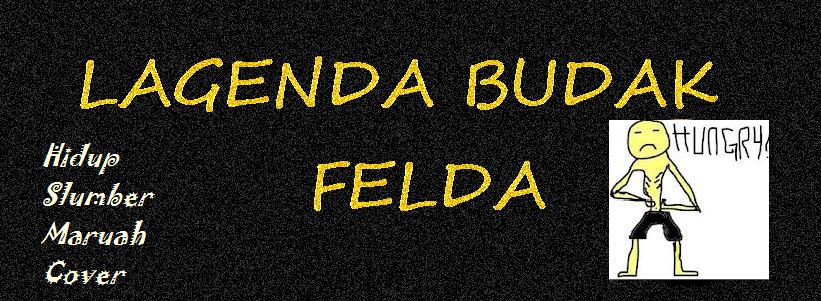 LAGENDA BUDAK FELDA