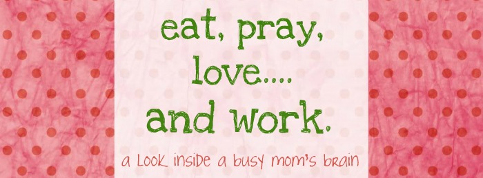 Eat, Pray, Love. And Work.