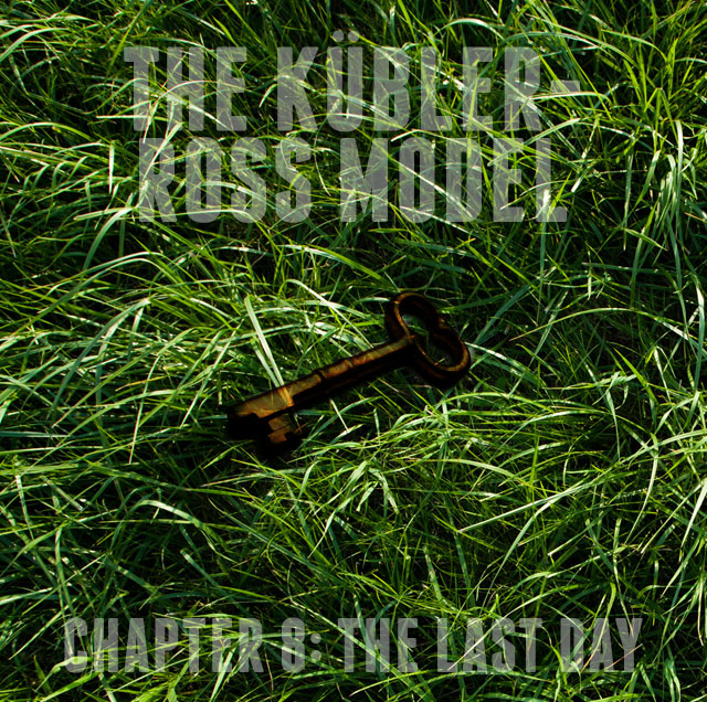 The Goat's Nest Short Stories Presents: The Kübler-Ross Model: Chapter 8: The Last Day