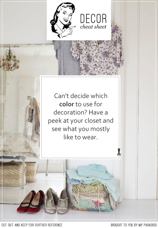 Can't decide which color to use for decoration? Have a peek at your closet and see what you mostly like to wear.