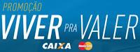 Promoção Viver pra Valer Caixa www.viverpravalercaixa.com.br