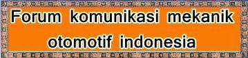 forum komunikasi mekanik otomotif indonesia