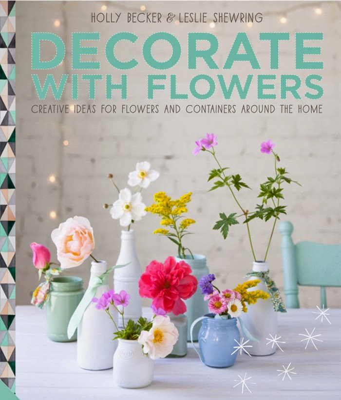 Decorate with Flowers by Holly Becker and Leslie Shewring