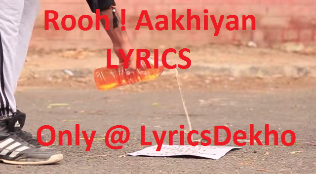 Rooh AKHIYAN prod by Veer Karan lyrics