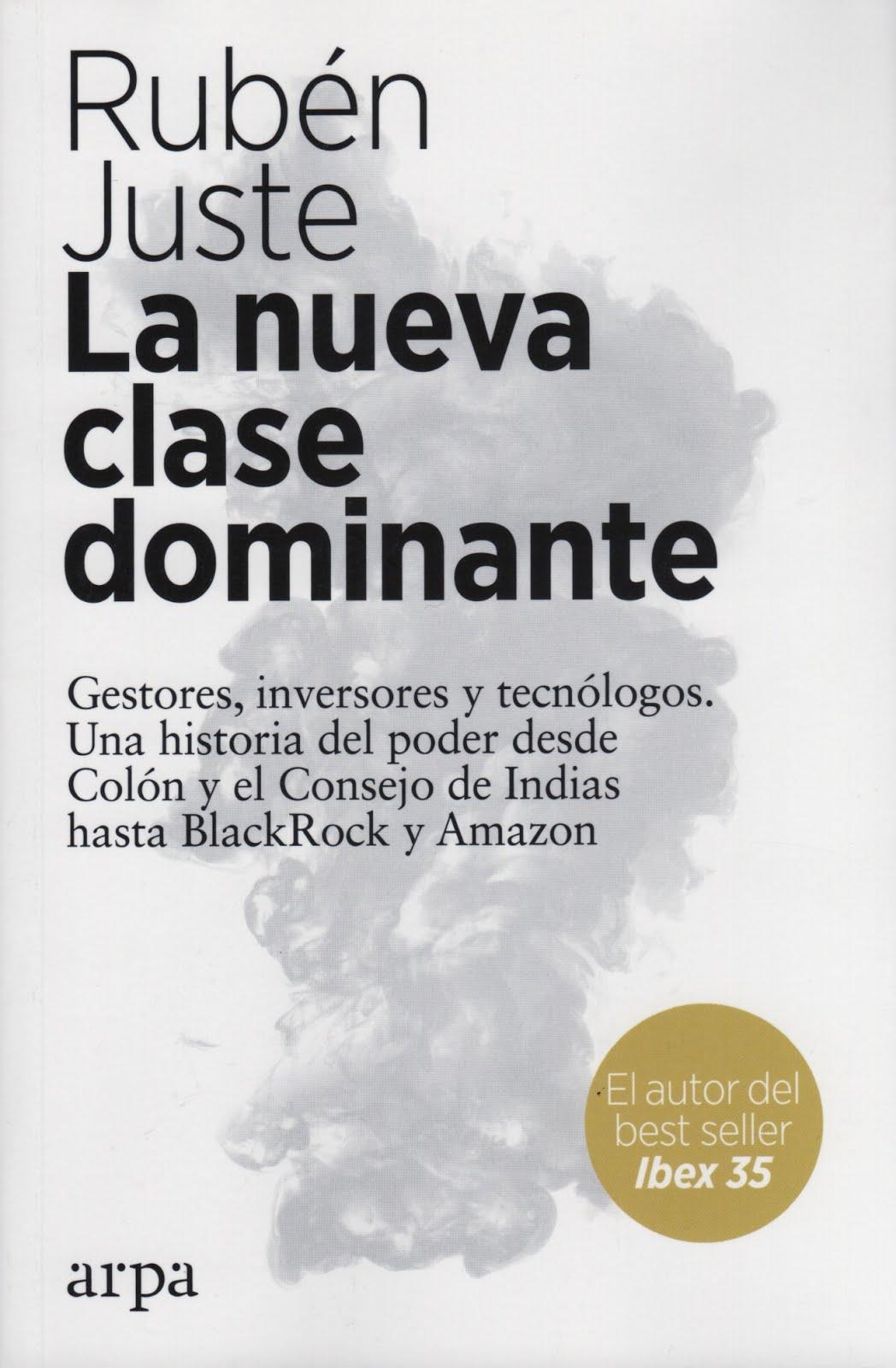 Rubén Juste (La nueva clase dominanteI) Gestores, inversores y tecnológicos. Una historia del poder