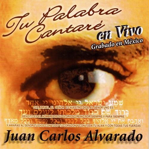 Juan Carlos Alvarado-Tu Palabra Cantaré-