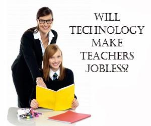 will technology make teachers jobless