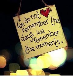 En esta vida con el tiempo solamente quedaran los momentos que el tiempo no se llevara.