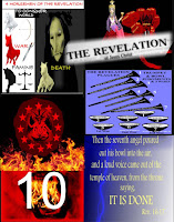 a graphic by Erika Grey titled The Revelation featuring graphics depicting four horsemen of Revelation, the whore of Babylon, the Antichrist, the ten days of Tribulation, the trumpet and bowl judgement and the It is Done statement at the conclusion of the 7th Trumpet -. 7nth bowl. , The title the Revelation is a partial photo taken from the book of Revelation, the four horsemen of the Revelation are depicted along with a face of Death.  The Antichrist is depicted as baphomet with 666 indicating the Mark of the Beast charactoristic of the Tribulation period. A large number 10 from the mouth of a roaring lion with fire coming from his mouth signifys the Dragon with a mouth of a lion and the ten days of tribulation for those being persecuted under the Antichrist. The trumpet and bowl judgments are written out on the trumpets and bowls and the It is done statement is written in its entirety.