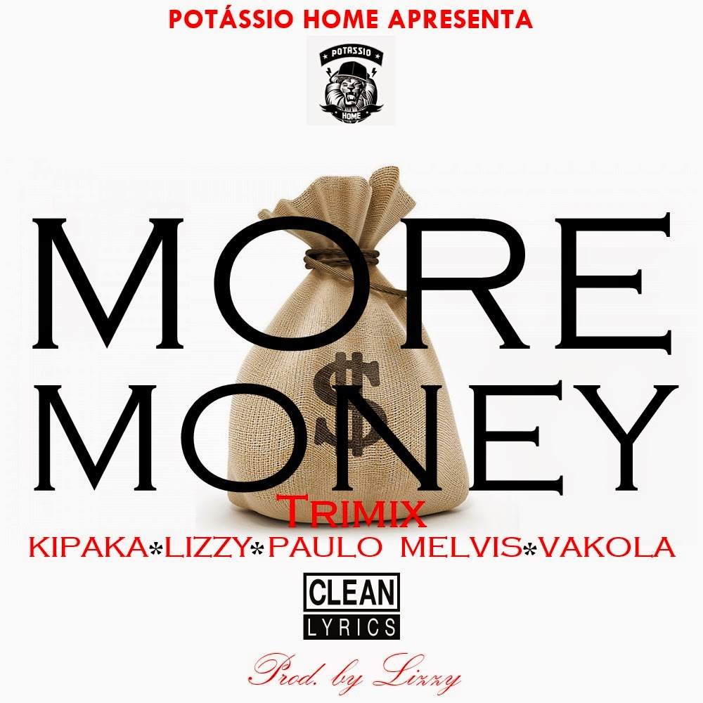 Potássio Home - More Money Trimix (Feat. Kipaka, Lizzy, Paulo Melvis & Vakola) (Prod. by Lizzy)‏