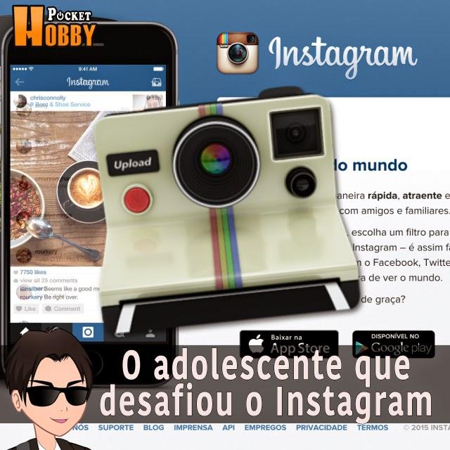 Pocket Hobby - www.pockethobby.com - Hobby Extra - O adolescente que desafiou o Instagram
