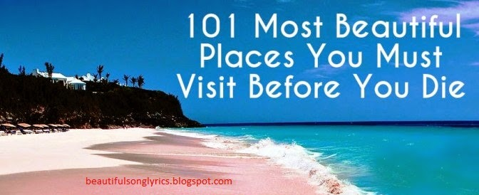 101 Most Beautiful Places You Must Visit Before You Die