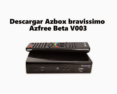 Descargar Azbox bravissimo Azfree Beta V003