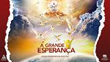 A GRANDE ESPERANÇA - A VOLTA DE JESUS