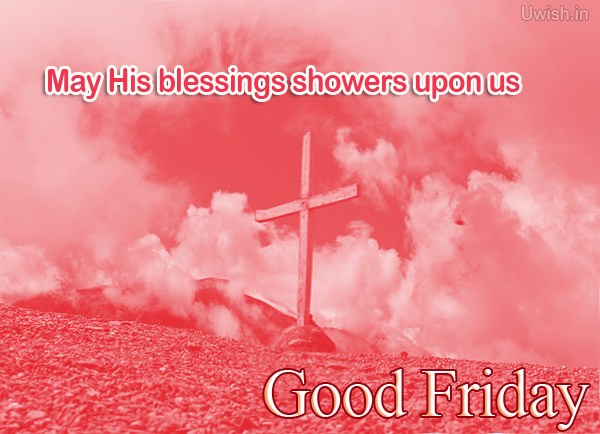 May His blessing showers upon us on Good Friday  Good Friday e greeting cards and wishes.