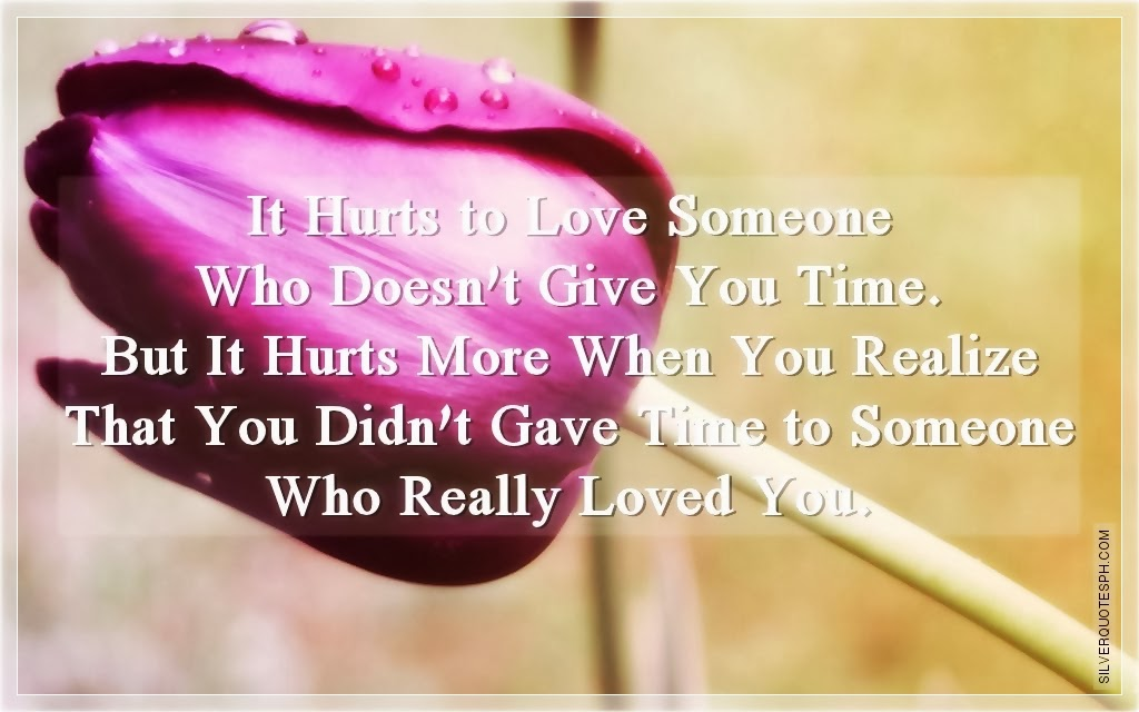 It Hurts To Love Someone Who Doesn\'t Give You Time - SILVER QUOTES