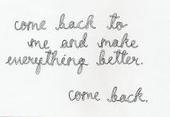 come back,
