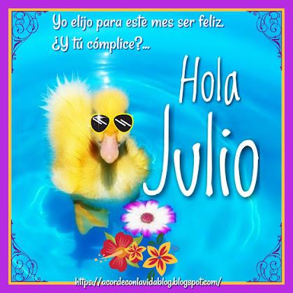 * ¡Bienvenido julio! *