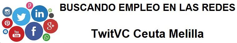 TwitVC Ceuta y Melilla. Ofertas de empleo, Facebook, LinkedIn, Twitter, Infojobs, bolsa de trabajo,