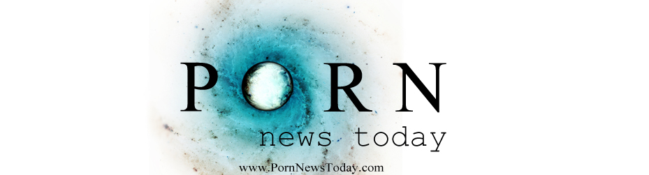 www.PornNewsToday.com Porn News Today - from the desk of monica Foster