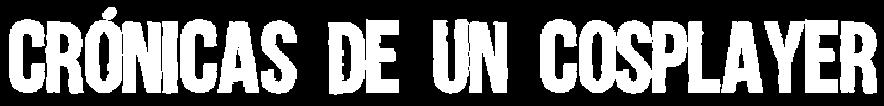 Crónicas de un cosplayer