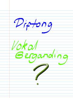 Diftong dan Vokal Berganding