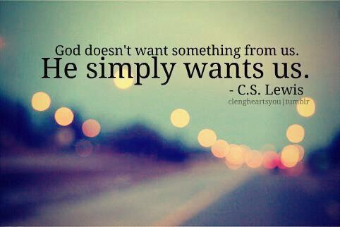God doesn't want something from us. He simply wants us.