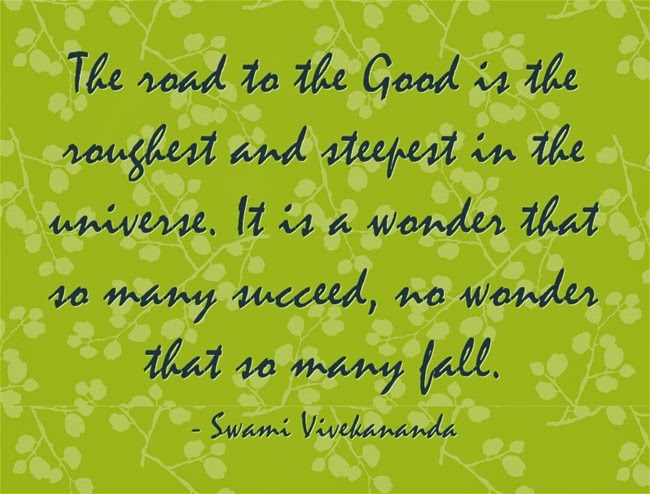 The road to the Good is the roughest and steepest in the universe. It is a wonder that so many succeed, no wonder that so many fall.