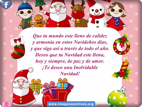 Que tu mundo este lleno de calidez y armonía en estos Navideños días,y que siga así a través de todo el año.Deseo que tu navidad este llena, hoy y siempre de paz y amor.¡Te deseo una inolvidable Navidad!
