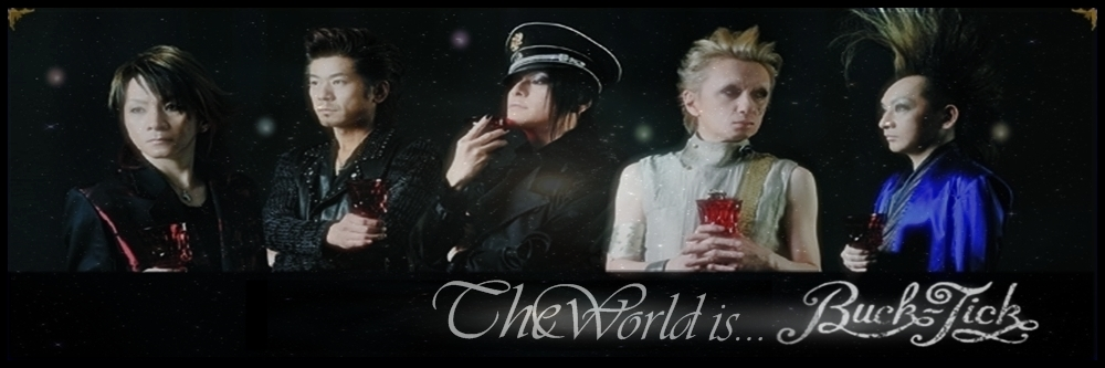 ╬.。. The World is BUCK-TICK.。.╬