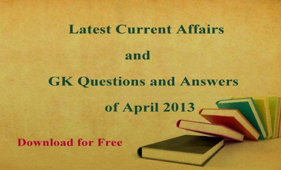 Latest Current Affairs and GK Questions-Answers of April 2013