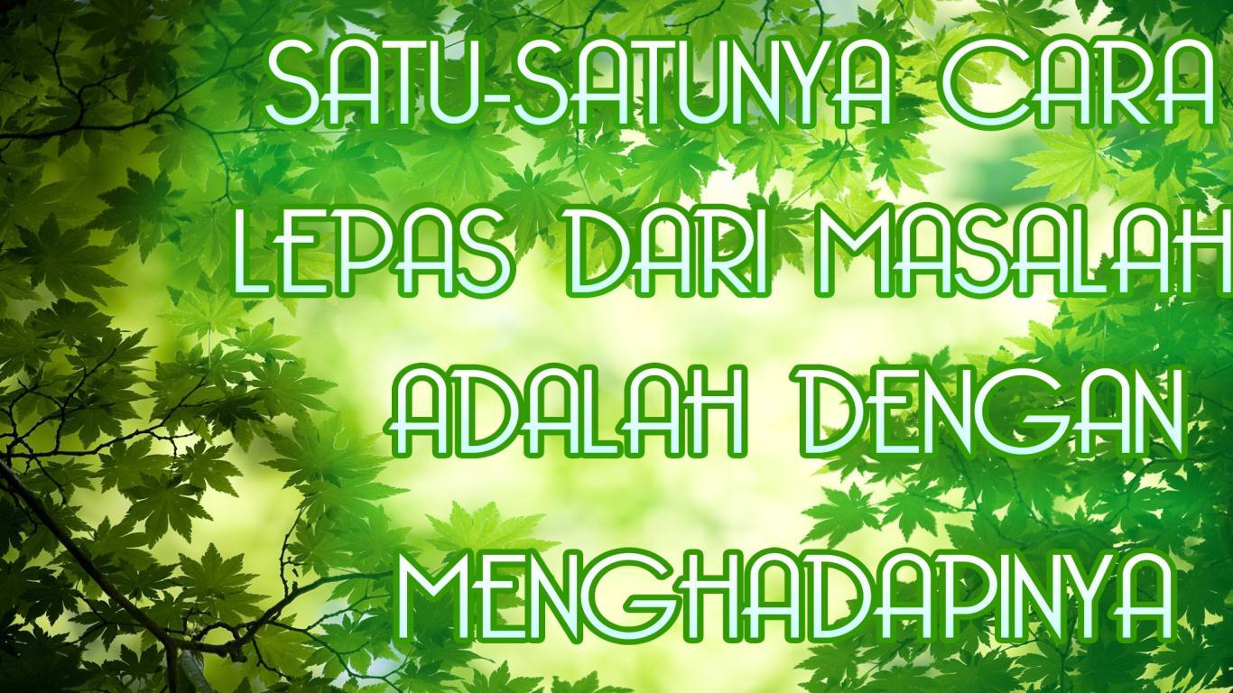 http://3.bp.blogspot.com/-N38mfv93lXE/UF8wqvjLhfI/AAAAAAAAAro/SfqWMzMuLLQ/s1600/kata+mutiara-kata+kata+bijak-kata+kata+indah-SATU+SATUNYA+CARA+LEPAS+DARI+MASALAH+ADALAH+MENGHADAPINYA.jpg