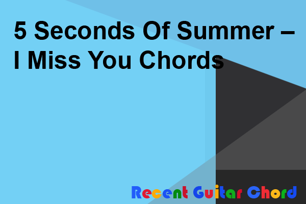 5 Seconds Of Summer – I Miss You Chords