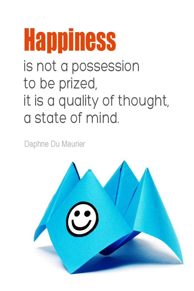 visual quote - image quotation for HAPPINESS - Happiness is not a possession to be prized, it is a quality of thought, a state of mind. - Daphne Du Maurier