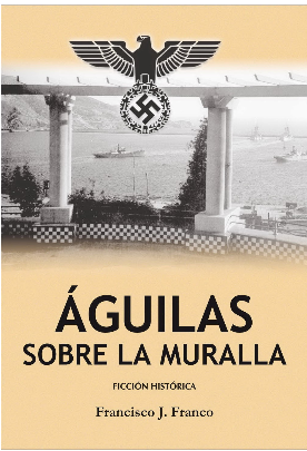"""Libro: Águilas sobre la Muralla"""" Autor: Francisco José Franco Fernández Edita: Asociación Memoria H"""